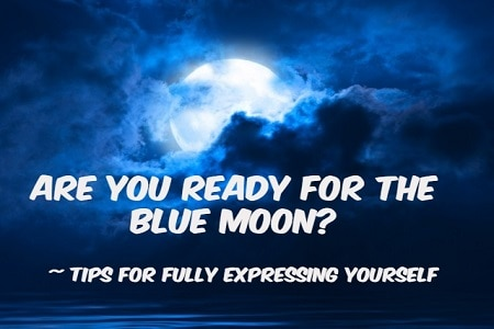 Engaging With A Blue Moon: How To Express Yourself